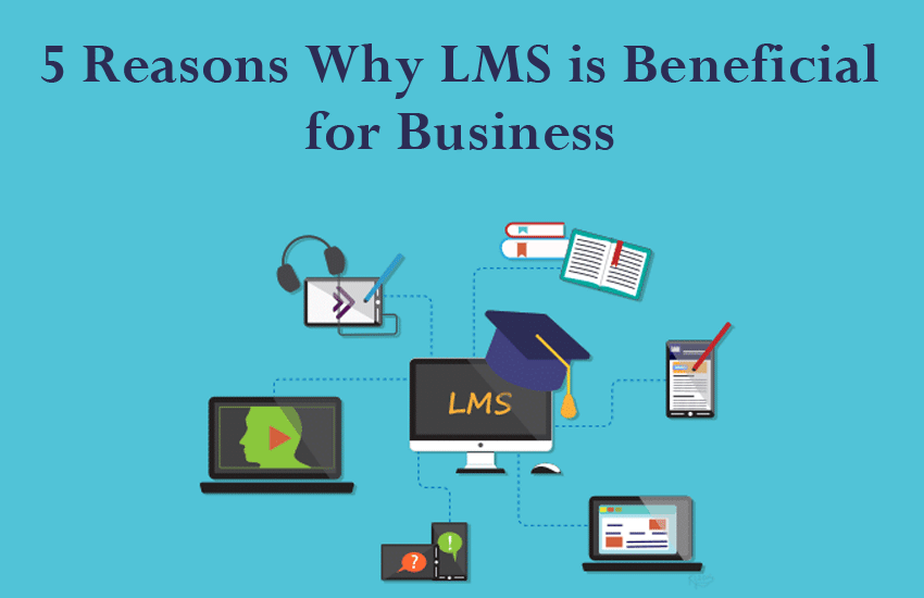 5 Reasons LMS is Beneficial for Business